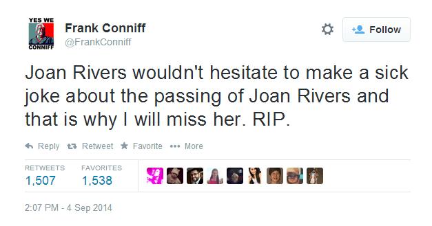 """""""Joan Rivers no habría resistido hacer un chiste fuerte sobre la muerte de Joan Rivers y es por eso que la extrañare. QDEP."""" Palabras de: Frank Conniff. Por medio de Twitter QEPD Joan Rivers 1933-2014"""