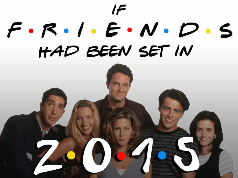 Si Friends se hubiese realizado en 2015